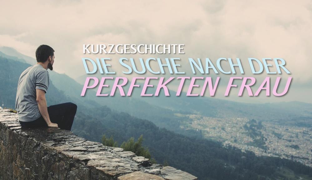 Kurzgeschichte: Die Suche nach der perfekten Frau