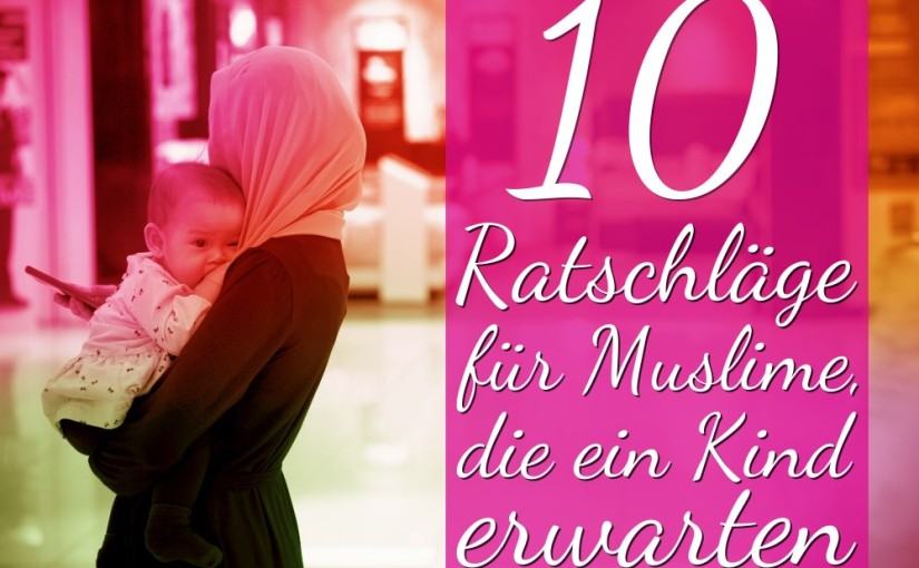 10 Tips für Muslime, die ein Kind erwarten